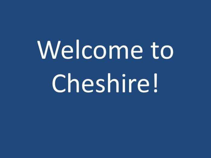 Cheshire?