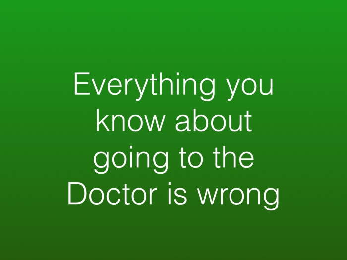 Everything you know about going to the doctor is wrong